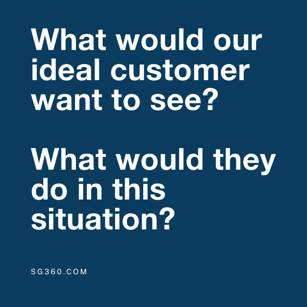 What would our ideal customer want to see?